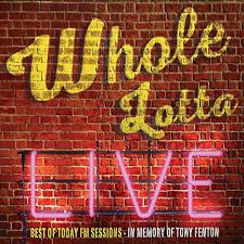 Whole <b>Lotta</b> Live. Best of Today FM Sessions. by <b>Various artists</b> on ...