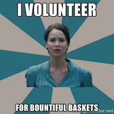 I VOLUNTEER FOR BOUNTIFUL BASKETS - I VOLUNTEER | Meme Generator via Relatably.com