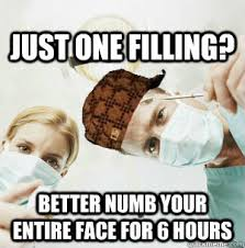 Just one filling? Better numb your entire face for 6 hours ... via Relatably.com