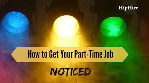 how to get your part time job noticed hiphire how to get your part time job noticed