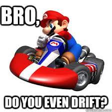 Bro, Do you even drift? - Mario Kart Problems - quickmeme via Relatably.com