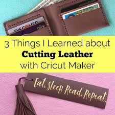 3 Things I Learned about Cutting <b>Leather with</b> Cricut Maker - Cutting ...