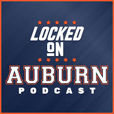Locked On Auburn -  Daily Podcast On Auburn Tigers Football & Basketball