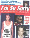 I'm So Sorry: <b>The Stories Behind 101</b> Very Public Apologies - James ...
