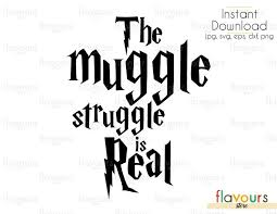 <b>The Muggle Struggle Is</b> Real - Cuttable Design Files (Svg, Eps, Dxf ...
