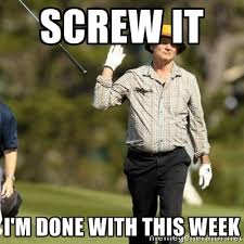 Screw it I'm done with this week - Fuck It Bill Murray | Meme ... via Relatably.com