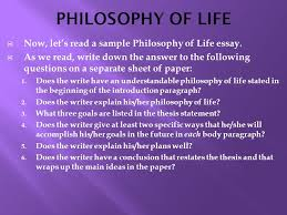 philosophy of life essay  wwwgxartorg essay on philosophy in life essay topic suggestionsnow let s read a sample philosophy of life