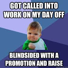Got called into work on my day off blindsided with a promotion and ... via Relatably.com