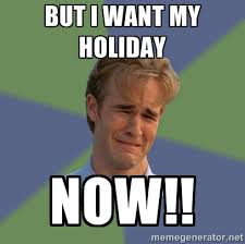 but i want my holiday NOW!! - Sad Face Guy | Meme Generator via Relatably.com
