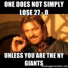 One does not simply lose 27 - 0 Unless you are the ny giants - One ... via Relatably.com