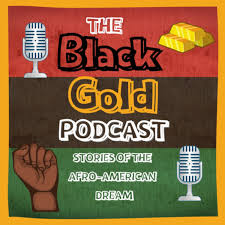 The Black Gold Podcast: Stories of the Afro-American Dream