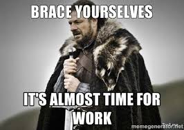 IT'S ALMOST TIME FOR WORK - get ready   Meme Generator via Relatably.com