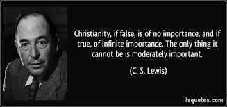 Christianity, if false, is of no importance, and if true, of ...