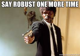 SAY ROBUST ONE MORE TIME - Samuel L Jackson | Meme Generator via Relatably.com