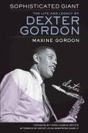 Sophisticated Giant: The Life and Legacy of <b>Dexter Gordon</b> - Maxine ...