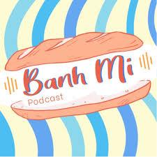 Banh Mi podcast