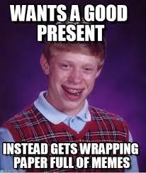 Wants A Good Present - Bad Luck Brian meme on Memegen via Relatably.com