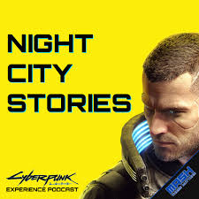 Night City Stories: A Cyberpunk 2077 Podcast