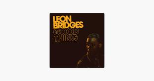 <b>Good</b> Thing by <b>Leon Bridges</b> on Apple Music