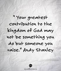 Your greatest contribution to the kingdom of God may not be ...