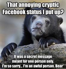 That annoying cryptic Facebook status I put up? It was a secret ... via Relatably.com