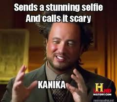 Meme Maker - Sends a stunning selfie And calls it scary KANIKA ... via Relatably.com