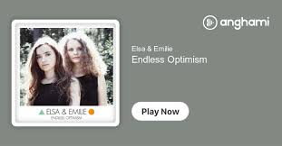 <b>Elsa</b> & <b>Emilie</b> - <b>Endless</b> Optimism | Play on Anghami