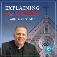 Explaining the Faith with Fr. Chris Alar