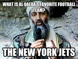 What is al qaeda's favorite football team? The New York Jets ... via Relatably.com