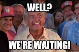 Were Waiting memes | quickmeme via Relatably.com