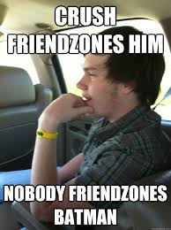 Crush friendzones him NOBODY FRIENDZONES BATMAN - Appalled Ryan ... via Relatably.com