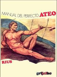 """""""Manual del perfecto ateo"""" - libro de Eduardo del Río (Rius) en formato comic - publicado por editorial Grijalbo en 1981 Images?q=tbn:ANd9GcQv5pPFcO5WRZP4exH45ldmWFSvSvY5-yYPHXrcQxeuv2qQACGT"""