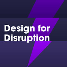 Design for Disruption