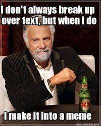 Meme Maker - I don't always break up over text, but when I do I ... via Relatably.com