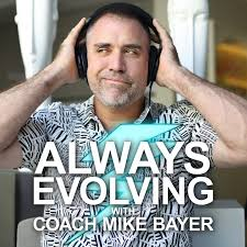 Always Evolving with Coach Mike Bayer