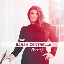 The Sarah Centrella Show