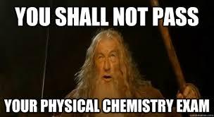 You Shall Not Pass Your physical chemistry exam - You Shall Not ... via Relatably.com