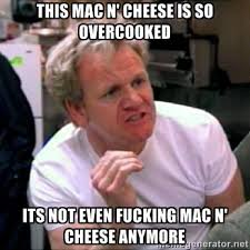 This MAc n' Cheese is so overcooked Its not even fucking mac n ... via Relatably.com