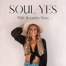 Soul Yes Podcast with Alexandria Maria