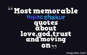 Most memorable tupac shakur quotes about love,god,trust and moving ... via Relatably.com