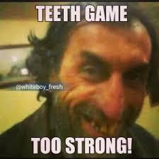 Teeth Insults | Kappit via Relatably.com