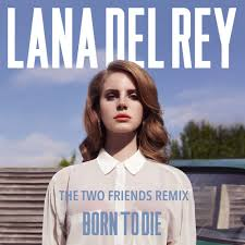 Lana Del Rey - Born To Die (Two Friends Remix) by Two Friends ...