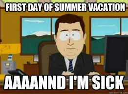First day of summer vacation aaaannd i'm sick - South Park Banker ... via Relatably.com