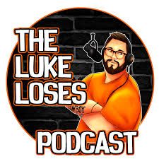 The Luke Loses Podcast