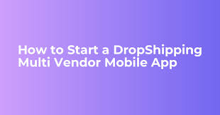 How to Start a <b>DropShipping</b> Multi Vendor <b>Mobile</b> App