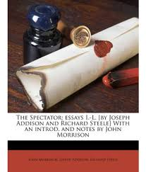the spectator essays i l by joseph addison and richard steele the spectator essays i l by joseph addison and richard steele an introd and notes by john morrison
