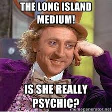 The Long Island Medium! Is she really psychic? - willy wonka ... via Relatably.com