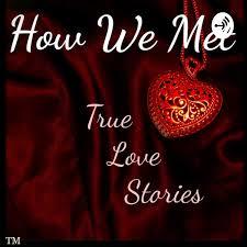 How We Met - True Love Stories