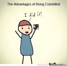 If Only I Was Color Blind by recyclebin - Meme Center via Relatably.com