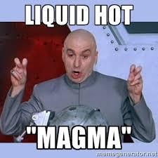 "liquid hot ""magma"" - Dr Evil meme | Meme Generator via Relatably.com"